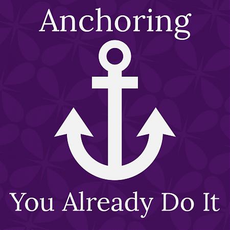 Anchoring, You Already Do It